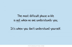 ... no one understands you; It's when you don't understand yourself