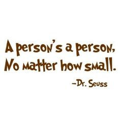 favorite quote ever! Horton Hears a Who :)