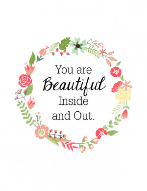 Because it's true.....you are beautiful inside and out. :)