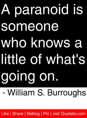 ... little of what's going on. - William S. Burroughs #quotes #quotations