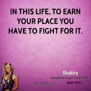In this life, to earn your place you have to fight for it.