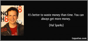 ... -money-than-time-you-can-always-get-more-money-hal-sparks-175186.jpg