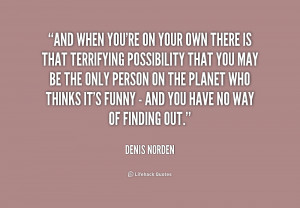 quote-Denis-Norden-and-when-youre-on-your-own-there-234499.png