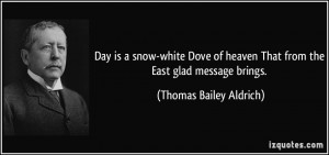 Day is a snow-white Dove of heaven That from the East glad message ...
