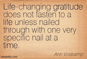 Life changing gratitude does not fasten to a life unless nailed ...