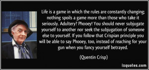 Life is a game in which the rules are constantly changing; nothing ...