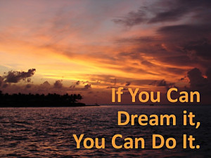Famous Dream Quotes2 Famous Dream Quotes If You Can Dream It, You Can ...