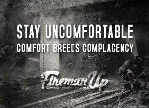 STAY UNCOMFORTABLE, comfort breeds complacency.
