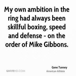 My own ambition in the ring had always been skillful boxing, speed and ...