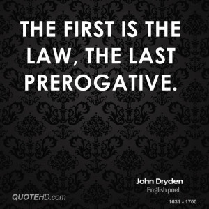 The first is the law, the last prerogative.