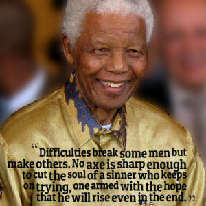 Difficulties break some men but make others.no axe is sharp enough to ...