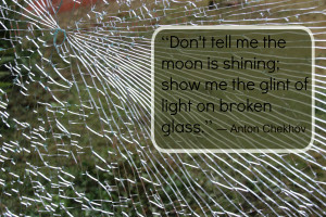 Anton Chekhov Broken Glass Quote @JanalynVoigt | LiveWriteBreathe