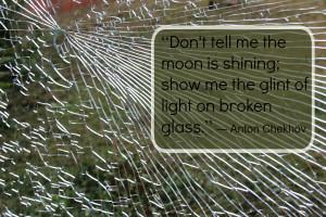 Anton Chekhov Broken Glass Quote @JanalynVoigt | LiveWriteBreathe