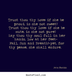 Trust thou thy love: if she be mute, is she not pure?