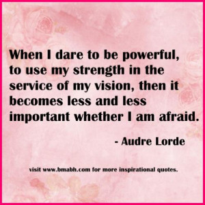 motivational strong woman quotes-When I dare to be powerful, to use my ...