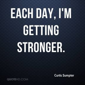Curtis Sumpter - Each day, I'm getting stronger.