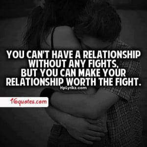 ... without any fights but you can make your relationship worth the fight