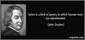 ... kind of poetry in which human vices are reprehended. - John Dryden