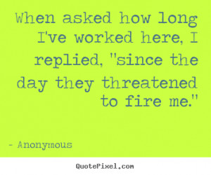 Quote about success - When asked how long i've worked here, i replied ...