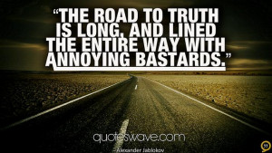 The road to truth is long, and lined the entire way with annoying ...