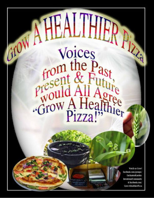"""... Past, Present & Future Would All Agree, """"Grow A Healthier Pizza"""