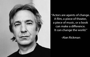 Alan Rickman on acting making a difference.