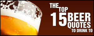 The Top 15 Beer Quotes to Drink To September 30 2014