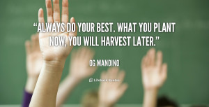 quote-Og-Mandino-always-do-your-best-what-you-plant-565.png