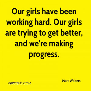 Our girls have been working hard. Our girls are trying to get better ...