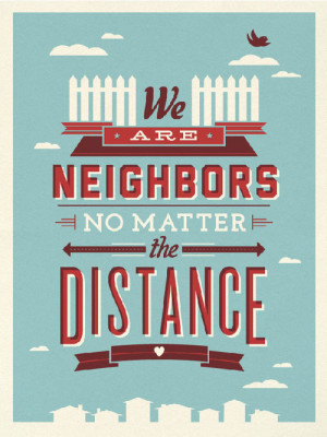 Poster>> We are neighbors, no matter the distance ~ #quote #taolife