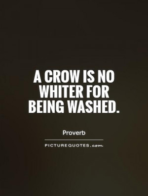 crow is no whiter for being washed Picture Quote #1