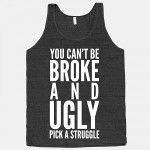 Ugly Bitches Quotes You can't be broke and ugly