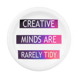 Creative Minds Are Rarely Tidy - Quote 7 Inch Paper Plate