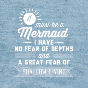 Must Be A Mermaid. I Have No Fear Of Depths And A Great Fear Of ...