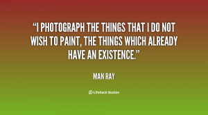 photograph the things that I do not wish to paint, the things which ...