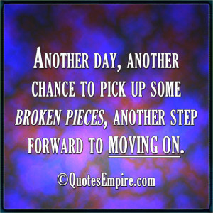 ... to pick up some broken pieces, another step forward to moving on