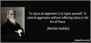 ... without inflicting injury is the Art of Peace. - Morihei Ueshiba