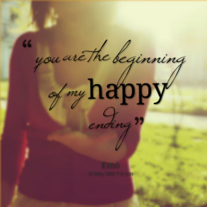 Quotes Picture: you are the beginning of my happy ending