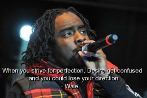 Singer wale, quotes, sayings, perfection, life, wisdom