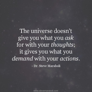 The universe doesn't give you what you ask for with your thoughts ...