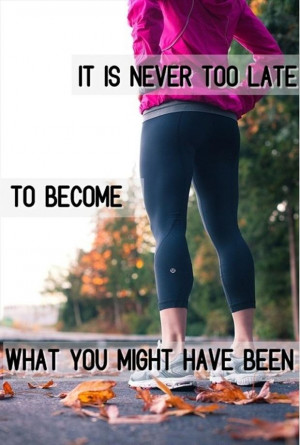 To become what you might have been, you just have to start. One small ...