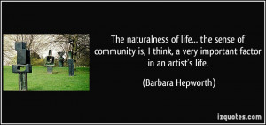 The naturalness of life... the sense of community is, I think, a very ...