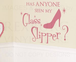 ... -Vinyl-Quote-Sticker-Have-You-Seen-My-Glass-Slipper-Girls-Room-K07