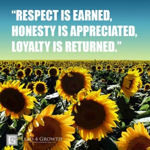 ... , honesty is appreciated, loyalty is returned.