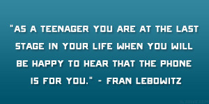 As a teenager you are at the last stage in your life when you will be ...