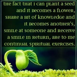 can plant a seed and it becomes a flower, share a bit of knowledge ...
