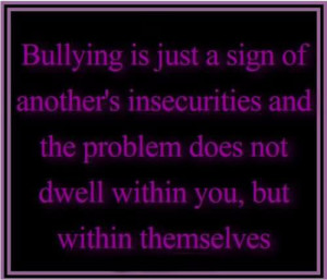 Bullying Is Just A Sign Of Another's Insecurities And The Problem ...