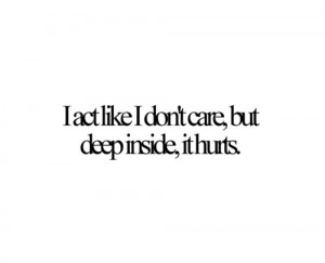 act like I don't care, but deep inside, it hurts | Courtesy ...
