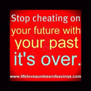 so get over it already! Stop reaching out to your past because we don ...