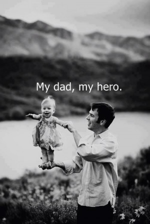 baby, dad, daddy, daughter, father, hero, iloveyou, love, quotes ...
